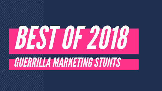 Best Guerrilla Marketing Stunts of 2018